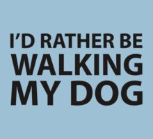 I'd Rather Be Walking My Dog by FunniestSayings