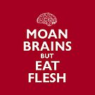 Moan Brains but Eat Flesh by Adam Dorman