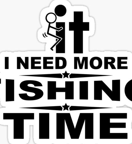 I need more fishing time Sticker