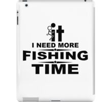 I need more fishing time iPad Case/Skin
