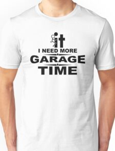 I need more garage time Unisex T-Shirt
