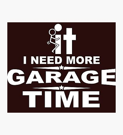 I need more garage time Photographic Print