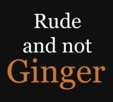 Rude and Not Ginger for Dark Clothes by Caffrin25