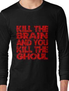Kill The Brain Kill The Ghoul Long Sleeve T-Shirt