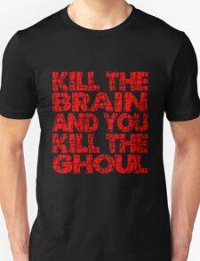 Kill The Brain Kill The Ghoul Unisex T-Shirt