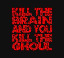 Kill The Brain Kill The Ghoul Unisex T-Shirt