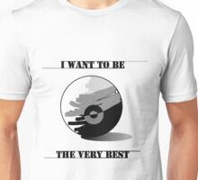 I want to be the very best! Unisex T-Shirt
