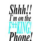 SHH!! i`m on the f**king phone IPHONE CASE by Dee-Karma-Arts