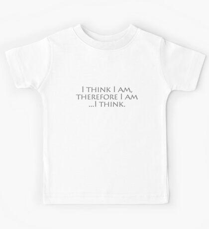 I think I am, therefore I am, I think. Kids Tee