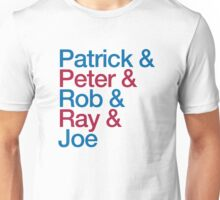 Patrick & Peter & Ray & Rob & Joe Unisex T-Shirt