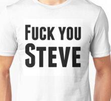 F... you steve Unisex T-Shirt