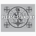 Please Stand By by philbotic