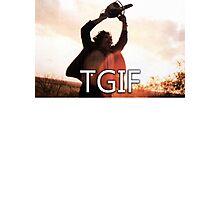TGIF Texas Chainsaw Massacre Photographic Print
