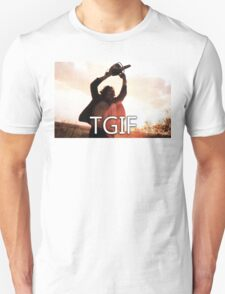 TGIF Texas Chainsaw Massacre Unisex T-Shirt