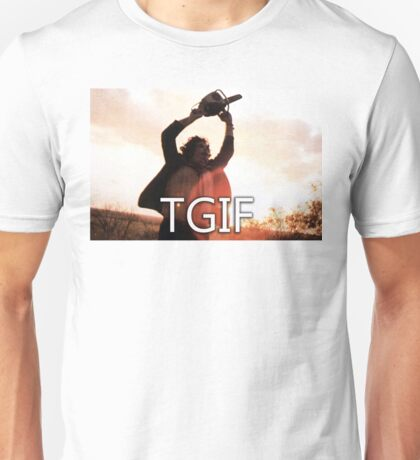 TGIF Texas Chainsaw Massacre Unisex T-Shirt