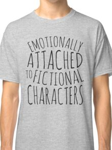 emotionally attached to fictional characters #black Classic T-Shirt