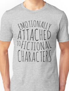 emotionally attached to fictional characters #black Unisex T-Shirt