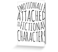 emotionally attached to fictional characters #black Greeting Card