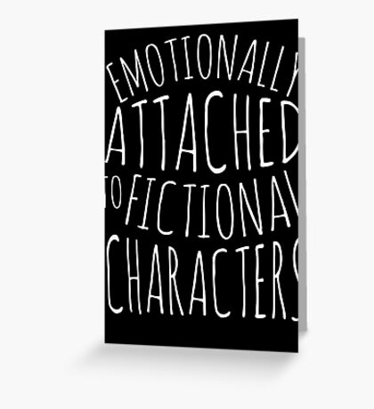 emotionally attached to fictional characters #white Greeting Card