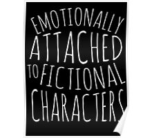 emotionally attached to fictional characters #white Poster