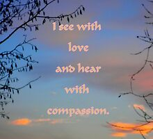 I see with love and hear with compassion ~ iPhone cover affirmation by ©The Creative  Minds