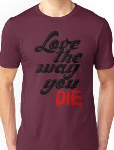 LOVE THE WAY YOU DIE H++ CLOTHING Unisex T-Shirt