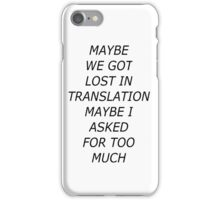 Maybe We Got Lost In Translation iPhone Case/Skin