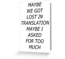 Maybe We Got Lost In Translation Greeting Card