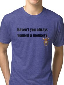 Haven't you always wanted a monkey? - Dark Text Tri-blend T-Shirt