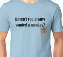 Haven't you always wanted a monkey? - Dark Text Unisex T-Shirt