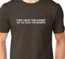 they have the money but we have the numbers Unisex T-Shirt