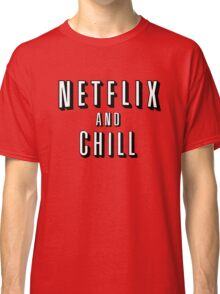 Netflix and Chill - Funny Classic T-Shirt
