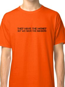 they have the money but we have the numbers Classic T-Shirt