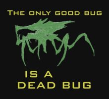 The only good bug is a dead bug by robbiemunch