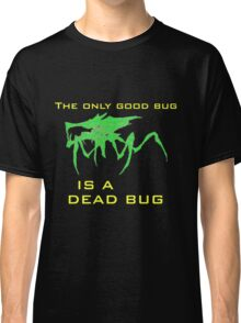 The only good bug is a dead bug Classic T-Shirt