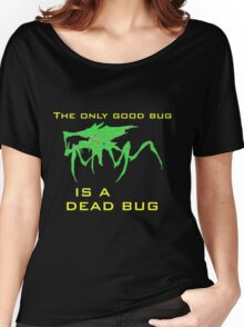 The only good bug is a dead bug Women's Relaxed Fit T-Shirt