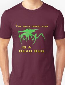 The only good bug is a dead bug T-Shirt