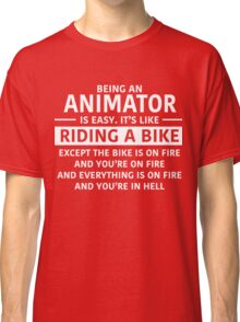 Being an Animator is Easy Classic T-Shirt