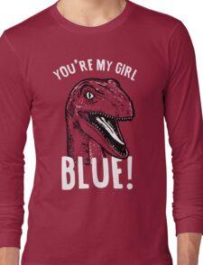 You're my girl blue! Long Sleeve T-Shirt
