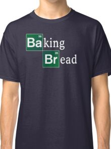 Baking Bread (Breaking Bad parody) - Classic Classic T-Shirt