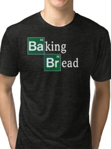 Baking Bread (Breaking Bad parody) - Classic Tri-blend T-Shirt
