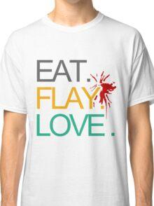 Eat. Flay. Love. Classic T-Shirt