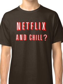 Netflix and Chill Black Classic T-Shirt