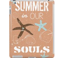 Summer in our souls quote iPad Case/Skin