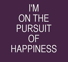 I'm on the pursuit of happiness Unisex T-Shirt