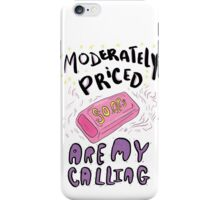 Moderately Priced Soaps Are My Calling iPhone Case/Skin