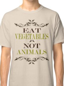 Eat Vegetables Not Animals Classic T-Shirt