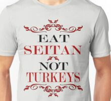 Eat Seitan Not Turkeys Unisex T-Shirt