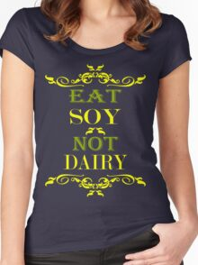 Eat Soy Not Dairy Women's Fitted Scoop T-Shirt