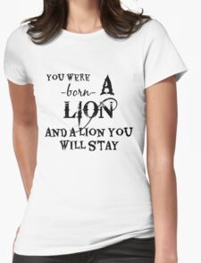 You Were Born A Lion And A Lion You Will Stay Womens Fitted T-Shirt